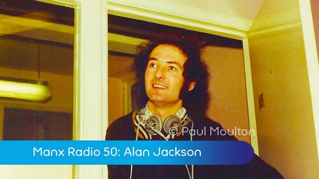 Preview of - Manx Radio 50: Alan Jackson