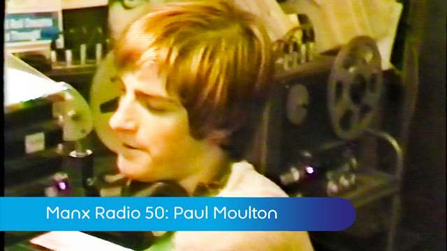 Preview of - Manx Radio 50: Paul Moulton