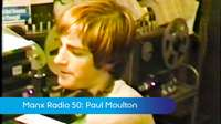 Manx Radio 50: Paul Moulton