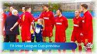FA Inter League Cup preview