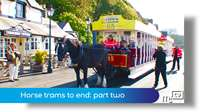 Horse trams to end: part two