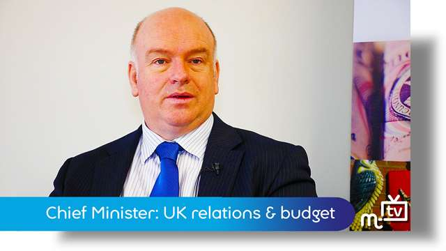 Preview of - Chief Minister: UK relations & the budget