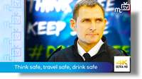 Think safe, travel safe, drink safe