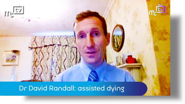 Preview of - Dr David Randall: assisted dying